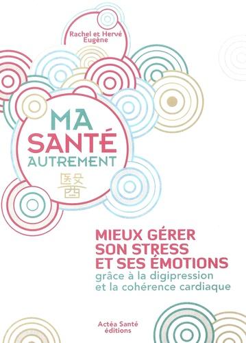 Rachel Eugène et Hervé Eugène - Ma santé autrement - Gestion du stress et des émotions avec la digipression et la respiration.