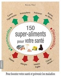 Rachel Frély - 150 super-aliments pour votre santé - Pour booster votre santé et prévenir les maladies.