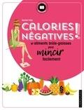 Rachel Frély - Calories négatives ! - Et aliments brûle-graisses pour mincir facilement.