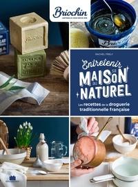 Rachel Frély - Entretenir sa maison au naturel - Les recettes de la droguerie traditionelle française.