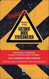 Rachel Frély - Guide des toxiques - Alimentation, cosmétiques, produits d'entretien, jardin, bricolage... Les solutions alternatives.