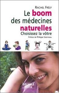 Rachel Frély - Le boom des médecines naturelles - Choisissez la vôtre.