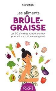 """Rachel Frély - Les aliments brûle-graisse - Les 50 aliments """"anti-calories"""" pour mincir tout en mangeant."""