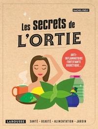 Rachel Frély - Les secrets de l'ortie - Santé, beauté, maison, jardin.