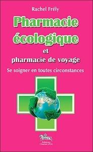 Rachel Frély - Pharmacie écologique et pharmacie de voyage - Se soigner en toutes circonstances.