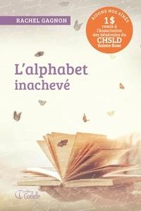 Rachel Gagnon - L'alphabet inachevé.