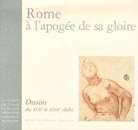 Rachel George et Françoise Joulie - Rome à l'apogée de sa gloire - Dessins des XVIIe et XVIIIe siècles.