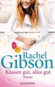 Rachel Gibson - Küssen gut, alles gut.