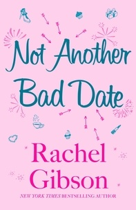Rachel Gibson - Not Another Bad Date - A deliciously romantic rom-com.
