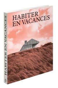 Rachel Giles - Habiter en vacances - Maisons contemporaines loin des villes.