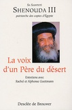 Rachel Goettmann et Alphonse Goettmann - La voix d'un Père du désert - Entretien avec Sa sainteté Shenouda 3 patriarche des coptes d'Egypte.