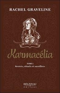 Rachel Graveline - Karmacélia Tome 1 : Secrets, rituels et sacrifices.