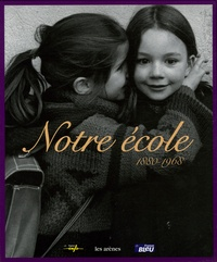 Rachel Grunstein et Jean-Pierre Guéno - Notre école - 1880-1968.