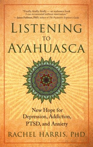 Rachel Harris - Listening to Ayahuasca - New Hope to Depression, Addiction, PTSD, and Anxiety.