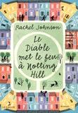 Rachel Johnson - Le diable met le feu à Notting Hill.