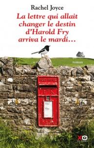 Rachel Joyce - La lettre qui allait changer le destin d'Harold Fry arriva le mardi....