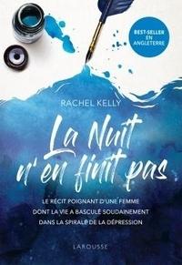 Rachel Kelly - La nuit n'en finit pas - Le récit poignant d'une femme dont la vie a basculé soudainement dans la spirale de la dépression.