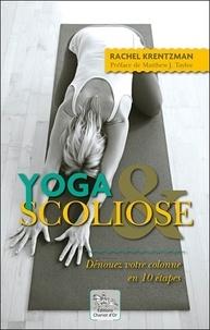 Rachel Krentzman - Yoga & scoliose - Dénouez votre colonne en 10 étapes.