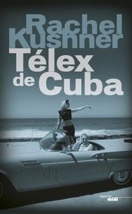 Rachel Kushner - Télex de Cuba.