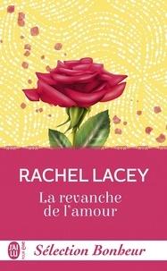 Rachel Lacey - Sélection Bonheur - La revanche de l'amour.