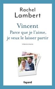 Rachel Lambert - Vincent - Parce que je l'aime, je veux le laisser partir.