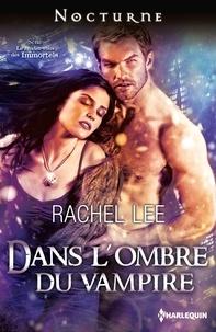 Rachel Lee - Dans l'ombre du vampire - Série Le rendez-vous des Immortels, vol. 3.
