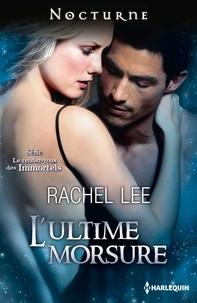 Rachel Lee - L'ultime morsure - T4 - Le rendez-vous des Immortels.