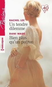 Rachel Lee et Dani Wade - Un tendre dilemme - Bien plus qu'un patron.