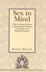 Rachel Malane - Sex in Mind - The Gendered Brain in Nineteenth-Century Literature and Mental Sciences.