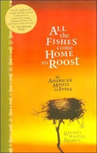 Rachel Manija Brown - All the Fishes Come Home to Roost - An American Misfit in India.