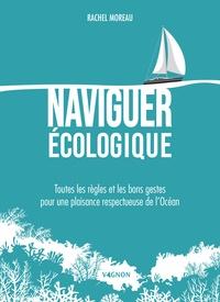 Naviguer écologique- Toutes les règles et les bons gestes pour une plaisance respectueuse de l'Océan - Rachel Moreau pdf epub