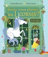 Rachel Morrisroe et Steven Lenton - Savez-vous planter les licornes ?.