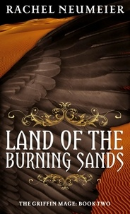 Rachel Neumeier - Land Of The Burning Sands - The Griffin Mage: Book Two.