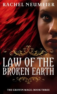 Rachel Neumeier - Law Of The Broken Earth - The Griffin Mage: Book Three.