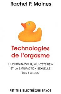 """Rachel P. Maines - Technologies de l'orgasme - Le vibromasseur, l""""hystérie"""" et la satisfaction sexuelle des femmes."""