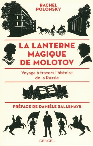 Rachel Polonsky - La lanterne magique de Molotov - Voyage à travers l'histoire de la Russie.