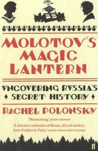 Rachel Polonsky - Molotov's Magic Lantern - Uncovering Russia's Secret History.