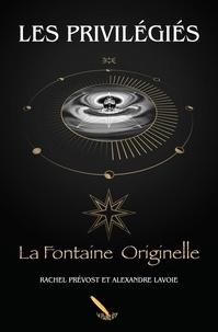 Rachel Prévost Alexandre Lavoie - Les Privilégiés T1  : Les Privilégiés 2 La Fontaine Originelle.