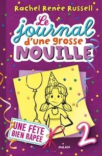 Virginie Cantin-Sablé et Rachel Renée Russell - Le journal d'une grosse nouille, Tome 02 - Une fête bien râpée.