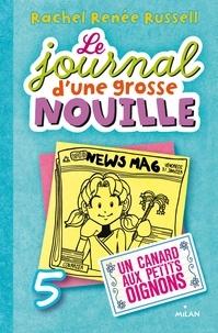 Rachel Renée Russell - Le journal d'une grosse nouille, Tome 05 - Un canard aux petits oignons.