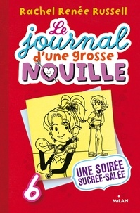 Rachel Renée Russell - Le journal d'une grosse nouille, Tome 06 - Une soirée sucrée, salée.