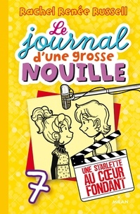 Virginie Cantin-Sablé et Rachel Renée Russell - Le journal d'une grosse nouille, Tome 07 - Une starlette au coeur fondant.