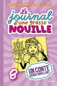 Rachel Renée Russell - Le journal d'une grosse nouille, Tome 08 - Un conte chaud bouillant.