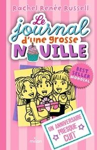 Rachel Renée Russell - Le journal d'une grosse nouille Tome 13 : Un anniversaire presque cuit.