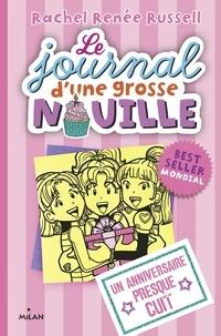 Rachel Renée Russell - Le journal d'une grosse nouille, Tome 13 - Un anniversaire presque cuit.