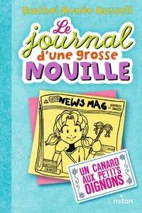 Rachel Renée Russell - Le journal d'une grosse nouille Tome 5 : Un canard aux petits oignons.