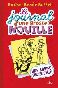 Rachel Renée Russell - Le journal d'une grosse nouille Tome 6 : Une soirée sucrée salée.