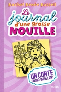 Rachel Renée Russell - Le journal d'une grosse nouille Tome 8 : Un conte chaud bouillant.