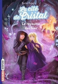 Rachel Roberts - La cité de cristal, Tome 02 - Le royaume des fées.