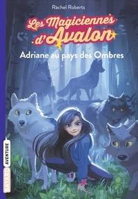 Rachel Roberts - Les magiciennes d'Avalon, Tome 03 - Adriane au pays des Ombres.